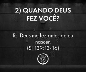 Pergunta 2: Quando Deus fez você?