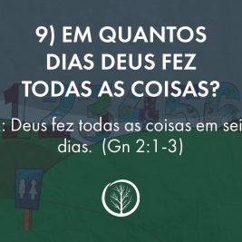 Pergunta 9: Em quantos dias Deus fez todas as coisas?