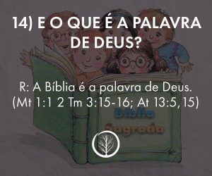 Pergunta 14: E o que é a Palavra de Deus?