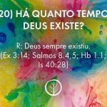 Pergunta 20: Há quanto tempo Deus existe?