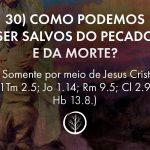 Pergunta 30: Como podemos ser salvos do pecado e da morte?