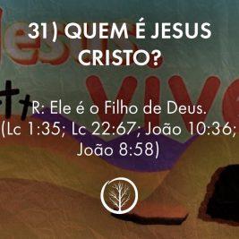 Pergunta 31: Quem é Jesus Cristo?