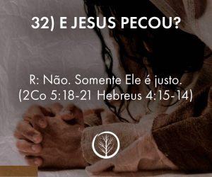 Pergunta 32: E Jesus pecou?