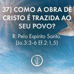 Pergunta 37: Como a obra de Cristo é trazida ao seu povo?
