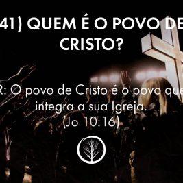 Pergunta 41: Quem é o povo de Cristo?