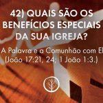 Pergunta 42: Quais são os benefícios especiais da sua igreja?