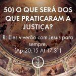 Pergunta 50: O que será dos que praticaram a justiça?