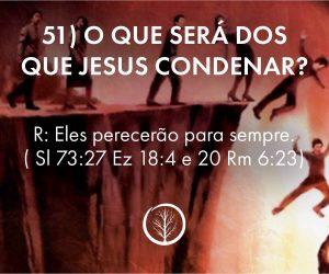 Pergunta 51: O que será dos que Jesus condenar?