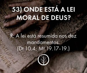 Pergunta 53: Onde está a lei moral de Deus?