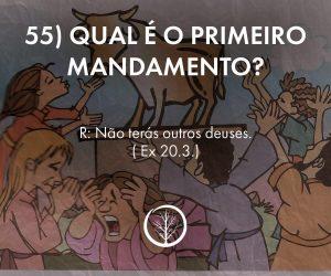 Pergunta 55: Qual é o primeiro mandamento?