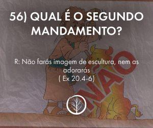 Pergunta 56: Qual é o segundo mandamento?