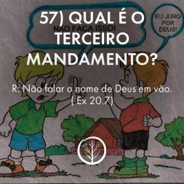 Pergunta 57: Qual é o terceiro mandamento?