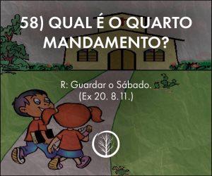 Pergunta 58: Qual é o quarto mandamento?