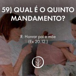 Pergunta 59: Qual é o quinto mandamento?