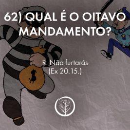 Pergunta 62: Qual é o oitavo mandamento?