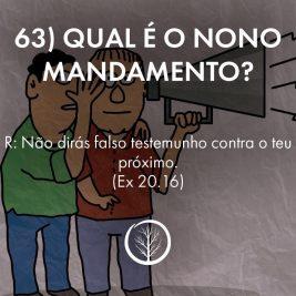 Pergunta 63: Qual é o nono mandamento?