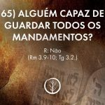 Pergunta 65: Alguém capaz de guardar todos os mandamentos?