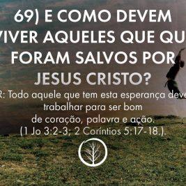 Pergunta 69: E como devem viver aqueles que foram salvos por Jesus Cristo?