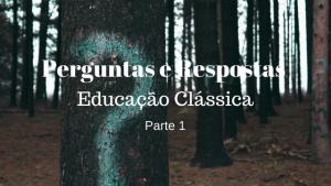 Perguntas e Respostas - Educação Clássica - Parte 1