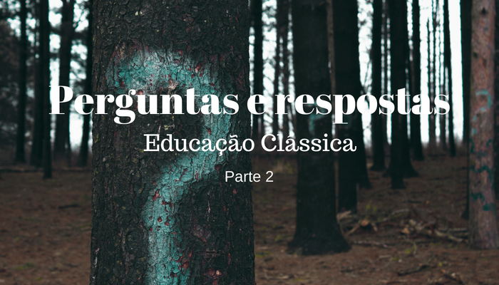 Perguntas e respostas - Educação Clássica - Parte 2
