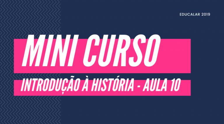 Mini Curso História – Aula 10
