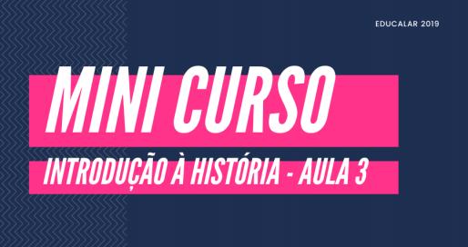 Mini Curso História – Aula 3