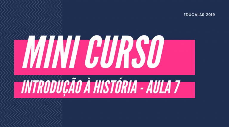 Mini Curso História – Aula 7